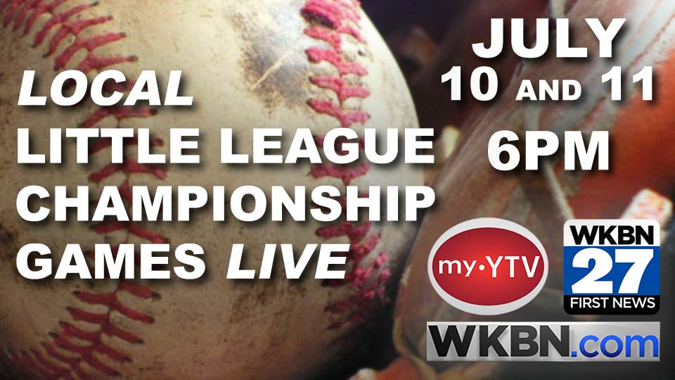 Local Little League Championship Games, July 10 and 11 at 6PM, on MyYTV and streaming the WKBN app and WKBN.com.